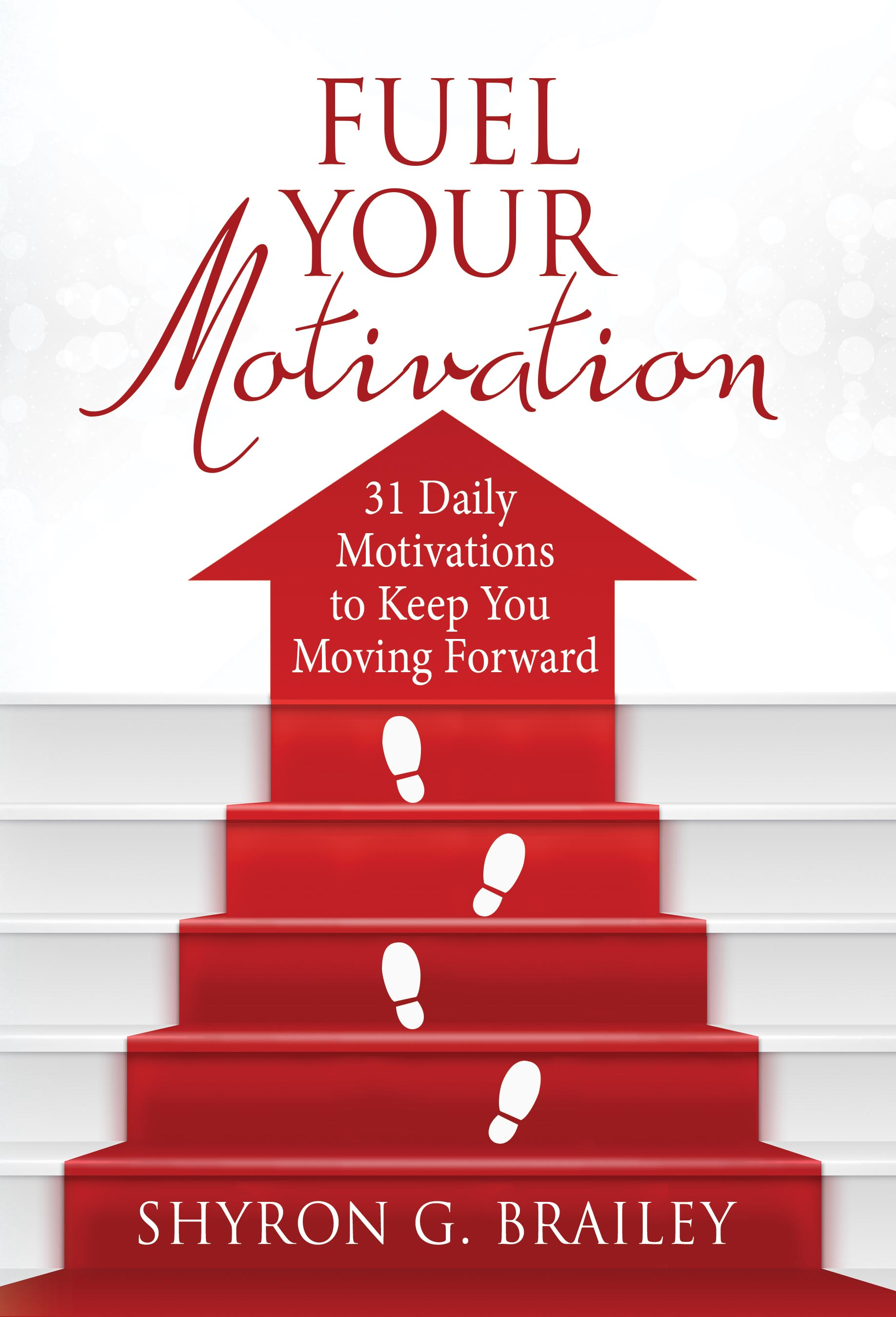 "Life Coach Shyron G. Brailey's latest release, ""Fuel Your Motivation - 31 Daily Motivations To Keep You Moving Forward"""